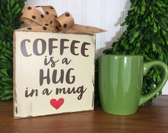 Coffee Sign - Coffee Bar Decor - Coffee Lover Gift - Kitchen Decor - Hug in a Mug - Coffee Nook Decor- Coffee Decor - Coffee Bar Sign
