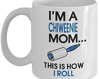 Chiweenie Coffee Mug - I'm a Chiweenie Mom - This is how I roll - Chiweenie Mom Gifts