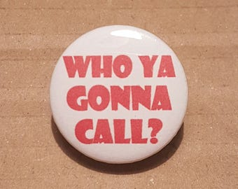 Who ya gonna call, Novelty badges, red and white button, Ghostbusters pin, phone badges, cell phone button