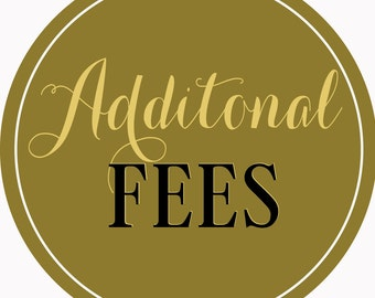 ADDITIONAL FEES