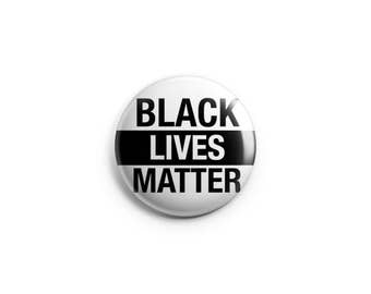 Black Lives Matter, Anti-Racism Button, Racism Pin,  Pinback Button, Magnet, or Flair, Human Rights Button, Anti-Racist Badge