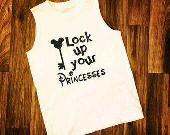 Lock Up Your Princesses | Disney Inspired Shirt |  Custom Vacation Matching Shirts