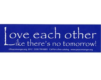 S450 - Love Each Other Like There's No Tomorrow Bumper Sticker or Magnet