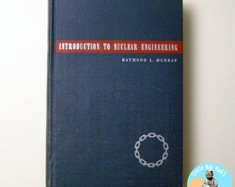Introduction to Nuclear Engineering - Raymond L. Murray 1954 - Prentice-Hall Technical Books - Cool vintage tech, Mad Scientist's Bookshelf