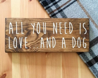 All you need is love... and a dog // Wood Signs // Dog lover // Dog lover gift // Crazy dog lady // animal lover gift // All you need Dog