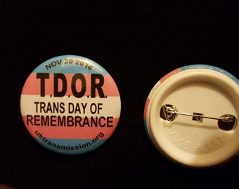 T.D.O.R. Trans Day Of Remembrance - Trans Pride 44mm Badge. Profits go to support the work of Trans Mission.