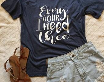 I Need Thee Tshirt