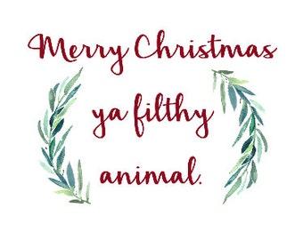 Merry Christmas ya filthy animal - Digital Download - Christmas Printable