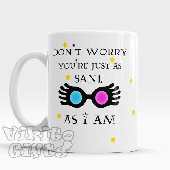 Luna Lovegood Inspired Mug Don U0026 39 T Worry  You U0026 39 Re Just As