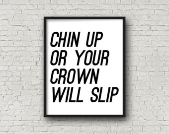 Chin Up Or Your Crown Will Slip, Motivational Poster, Girl Power, Typography, Inspirational Wall Art, Minimalist, Digital Prints, Quote Art
