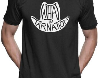 What In Tarnation Meme Funny Shirt  Mens and Ladies Womens T-Shirt Unisex Adult Sizes