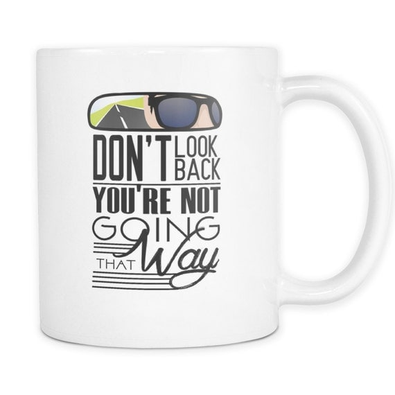 Don't Look Back You're Not Going That Way Coffee Mug Quotes Sayings