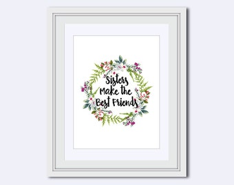 sister print - gift for Sister - sisters quote - sister poster - best friends - Sisters flower wreath - art download - Housewarming gift
