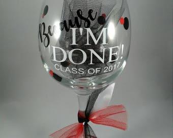 Because, College Graduation, funny wine glass, graduation 2017, graduation gift, chevron design, I'm done!