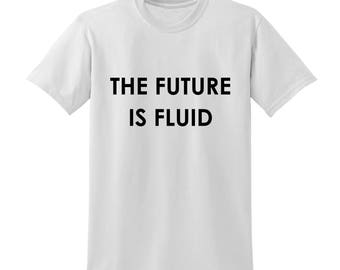 The Future Is Fluid Slogan Tshirt Gender Fluid Neutrois Non-Binary Multigender