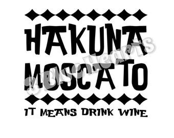 Hakuna Moscato svg studio dxf pdf jpg, Hakuna Moscato It means drink wine