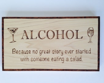 Alcohol sign - because no great story started with salad - wood burned sign - funny wood sign