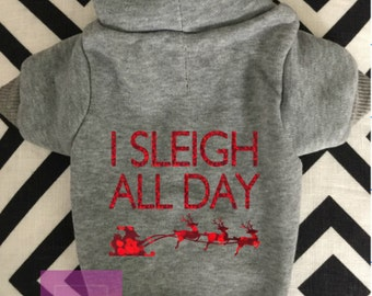 Christmas Dog Hoodie, Dog Hoodie, Dog Sweater, Dog Sweatshirt, I Sleigh All Day, Sleigh All Day, Santa Dog Hoodie