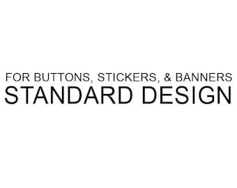 Standard Design Service for Buttons, Stickers & Banners
