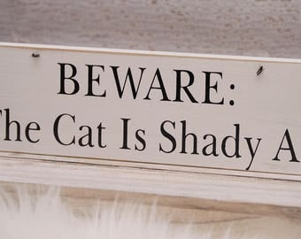 The Cat Is Shady Sign | Cat Gift | Funny Beware Of Cat Sign | Wood Sign | Pet Lover Gift | Door Sign| Wooden Wall Hanging| Cat Lover