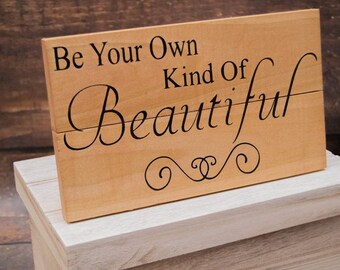 Be Your Own Kind Of Beautiful Wood Sign | Motivational Gift | Rustic Wall Decor | Bedroom Decor | Gift For Mother | Rustic Signage