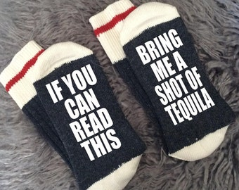 If You Can Read This - Bring me a Shot of Tequila - Tequila Gifts - Novelty Socks