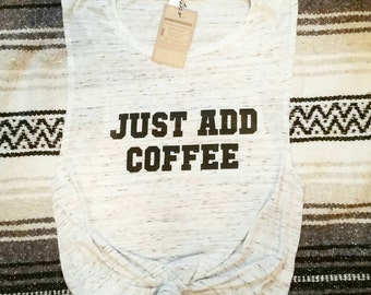 JUST ADD COFFEE , White Marble Tank, Coffee Tee, Coffee Tank, Just Add Coffee, Coffee Humor, Coffee Shirt, Coffee Lover, Coffee Gifts