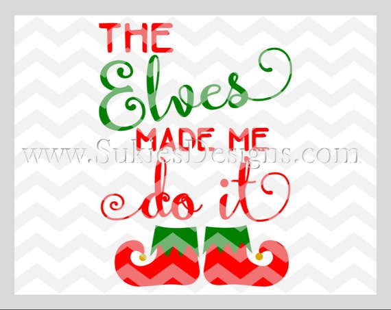 The Elves Made Me Do It Svg Dxf Png Files For Cricut And