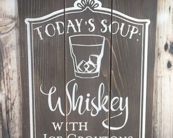 Restaurant / Bar / Kitchen decor - Today's Soup Whiskey Ice Croutons Wood Sign - rustic wooden plank funny quotes sayings wooden signs