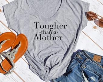 tougher than a mother tshirt- motivational tshirt- mom shirt- new mom shirt- tough mom- workout shirt-