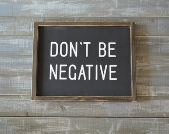 don't be negative, wood sign, sign, wood signs, home decor, wall hangings, hand painted sign, custom wood sign, signs, rustic decor, be kind
