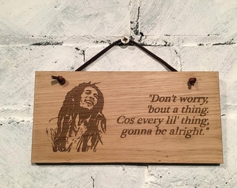 "Bob Marley quote ""Don't worry bout a thing. Cos every lil' thing gonna be alright."" Shabby chic wooden wall plaque/sign. Great gift."