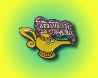 I Wish A Bitch Would genie lamp die struck soft enamel lapel pin with glitter