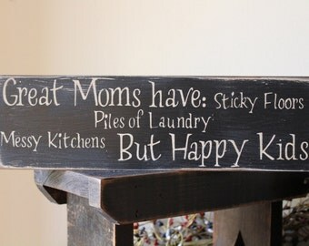 Great Mom's Have Sticky Floors, Piles of Laundry, Messy Kitchens, But Happy Kids Wood Message Sign, Mother's Day Sign, Family Sign, Love
