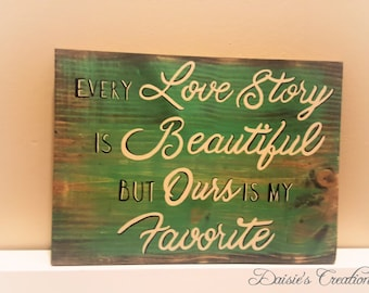 Every Love Story is Beautiful - But Ours is my Favorite //Wood Sign // Distressed // Handmade // Handpainted