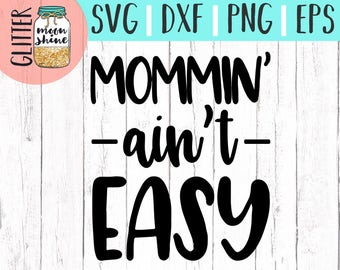 Mommin Ain't Easy svg eps dxf png Files for Cutting Machines Cameo Cricut, Mom Life, Mama Bear, Mother's Day, Funny, Coffee Mug svg, Cute