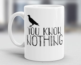 You know nothing - 11oz MUG - Game of thrones, Jon snow, Ygritte quote.