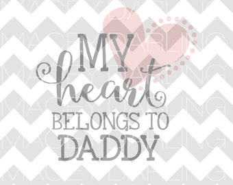 My Heart Belongs To Daddy SVG, Valentines Day SVG, February SVG, Daughter Svg, Heart Svg, Love Svg, Dxf, Silhouette Cut File, Png, Cricut