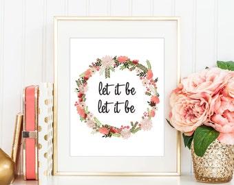 Let It Be Print, Printable Art, Digital Print, Instant Download, Inspirational Wall Art, Modern Home Decor, Beatles Song, Lyric Art - (D014)
