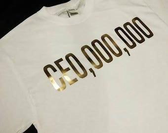 CEO,000,000 Millionaire shirt, ceo shirt, ceo Millionaire tshirt, White and Gold ceo shirt, Boss shirt, Entrepreneur shirt, ceo,000,000