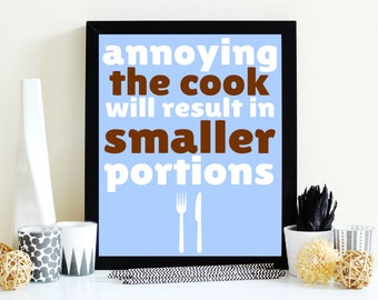 Annoying the Cook Will Result In Smaller Portions Print, Kitchen Quotes, Kitchen Decor, Kitchen Art, Cooking Quotes, Wall Art, Digital