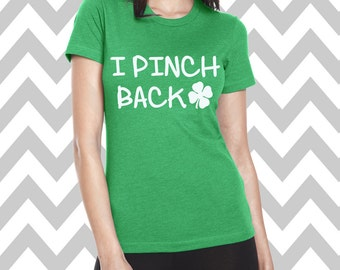 I Pinch Back St. Patrick's Day Shirt Bar Pub Shirt Funny St. Patty's Day Tee Clover Shirt Funny Drinking Tee Shamrock Shirt Lucky Shirt