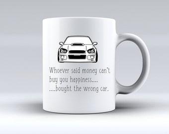 Whoever Said Money Can't Buy you Happiness, Bought the Wrong Car Subaru Impreza 11oz MUG