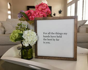 "For all the things my hands have held the best by far is you | 14""x14"" Wood Sign 