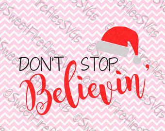 Don't Stop Believin' SVG, PNG, EPS, & dxf Cricut Explore + More, Don't Stop Believin' for custom christmas decor,ornaments, prints and more