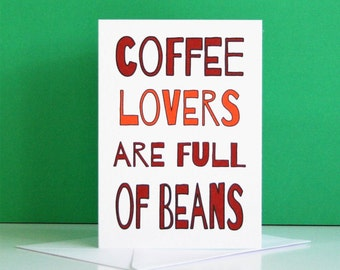 Coffee Lovers Card, card about coffee, full of beans card, funny coffee card, coffee lover