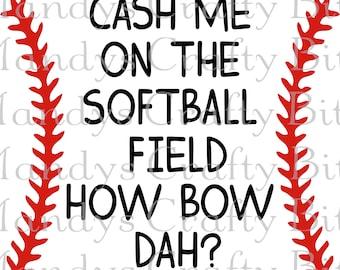 SVG Cash me on the Softball Field How Bow Dah