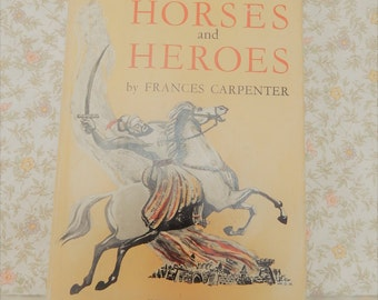 Horses and Heroes, SIGNED COPY, Frances Carpenter, Inscribed, Childrens Story Book, Vintage Book. 1952