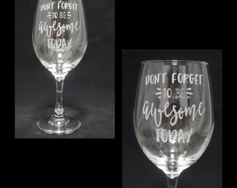 Wine Glass 'Don't Forget to be Awesome'