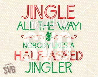 Jingle All The Way Half Assed Jingler, SVG Cutting File, Funny Christmas Saying Cricut Silhouette, PNG JPG, Instant Download, Overlay, Mug